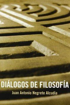Diálogos de filosofía / Juan Antonio Negrete Alcudia