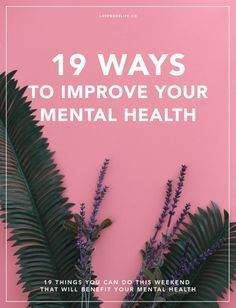 19 things you can do that will benefit your mental health drastically. | Mental health | Self-care | Self Care | Improve your mental health | Self-help | Anxiety | Weekend | Meditation | Hobbies | Self-love | Self Love | Lavender Life | Happiness | Wellness | Wellbeing