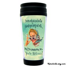 """Funny """"You're Only As Cool..."""" Travel Mug ~ Retro Vintage Fun For YOUR Best Friend GirlFriends ~ From your friends at Kitschville.etsy.com"""