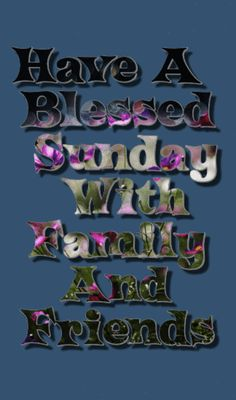 Have A Blessed Sunday, Sunday Quotes, Jesus Christ, Passion, Digger, God, Hugs, Kisses, Blessings