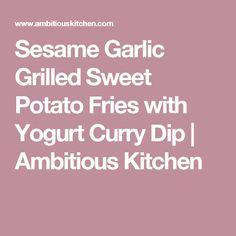 Sesame Garlic Grilled Sweet Potato Fries with Yogurt Curry Dip | Ambitious Kitchen
