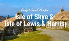 Thinking about a trip to the Isle of Skye or Isle of Lewis and Harris? We provide a few tips for budget travel in Scotland's Hebrides Islands