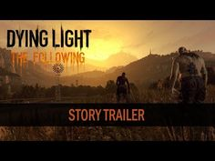 Dying Light: The Following Shares Its Story Via New Trailer