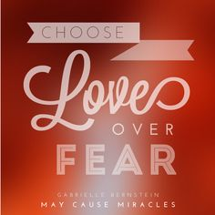 choose love over fear.