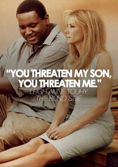 "The Blind Side movie quote [2009] - ""You threaten my son you threaten me"". sandra bullock"