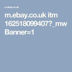 m.ebay.co.uk itm 162518099407?_mwBanner=1