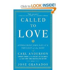 Called to Love: Approaching John Paul II's Theology of the Body: Carl Anderson, Jose Granados: 9780770435745: Amazon.com: Books