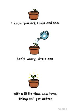 A little sun and water and rest, and things will brighten up. (◡‿◡✿) It is not easy growing up, but you are doing it with so much strength.