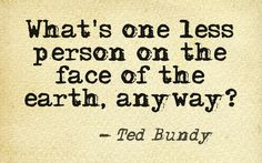 American serial killer Ted Bundy explains his own personal view about killing someone... #tedbundy #serialkiller #quotes