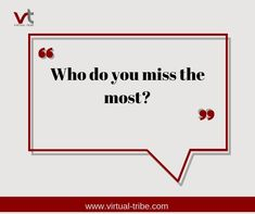 Who do you miss the most?  #VirtualLove #VirtualTribe #SafeAtHome #StoptheSpread Virtual Assistant Services, Grateful, Life