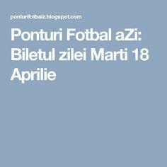 Ponturi Fotbal aZi: Biletul zilei Marti 18 Aprilie
