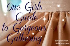 One Girls Guide to Gorgeous Gathering (How to Gather) | Simple Simon and Company/  Here's the link:  http://www.simplesimonandco.com/2014/01/one-girls-guide-to-gorgeous-gathering.html