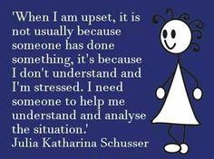 When I am upset...