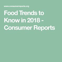 Food Trends to Know in 2018 - Consumer Reports
