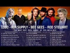 Lobo, Bee Gees, Rod Stewart, Air Supply, Elton John, Phil Collins... Best Soft Rock Songs Ever - YouTube Somebody To Love, Love You, Michael Bolton, Air Supply, Rod Stewart, Rock Songs, Phil Collins, Beautiful Songs, Nostalgia