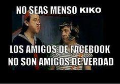 """#Humor """"No seas menso #Kiko, los #Amigos de #Facebook no son #Amigos de verdad"""" #ElChavoDelOcho... vía @Candidman"""