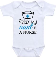 Relax my aunt is a nurse onesie ® brand, Gerber Onesie Bodysuit Baby shower gift, Cute and Funny, niece gift / nephew gift by clippycabin on Etsy https://www.etsy.com/listing/249808947/relax-my-aunt-is-a-nurse-onesie-brand