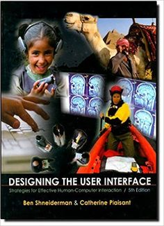 Designing the User Interface: Strategies for Effective Human-Computer Interaction (5th Edition): Ben Shneiderman, Catherine Plaisant, Maxine Cohen, Steven Jacobs: 9780321537355: Amazon.com: Books