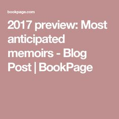 2017 preview: Most anticipated memoirs - Blog Post | BookPage