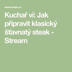 Kuchař ví: Jak připravit klasický šťavnatý steak - Stream
