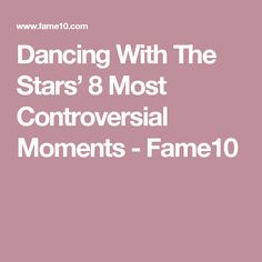 Dancing With The Stars' 8 Most Controversial Moments - Fame10