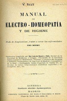 Manual de electro-homeopatía y de higiene modo de diagnosticar, tratar y curar las enfermedades uno mismo. 1895. http://kmelot.biblioteca.udc.es/record=b1112525~S12*gag
