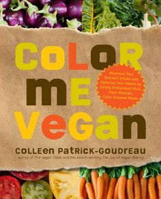 Bestseller books online Color Me Vegan: Maximize Your Nutrient Intake and Optimize Your Health by Eating Antioxidant-Rich, Fiber-Packed, Color-Intense Meals That Taste Great Colleen Patrick-Goudreau  http://www.ebooknetworking.net/books_detail-1592334393.html
