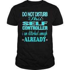 SELF CONTROLLER Do Not Disturb This I Am Disturbed Enough Already T-Shirts…