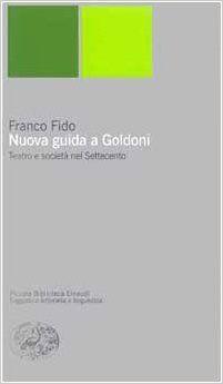 Nuova guida a Goldoni : teatro e società nel Settecento / Franco Fido - Torino : Einaudi, imp. 2000