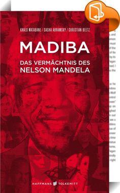 Madiba    :  Nelson Mandela ist eine der wichtigsten und inspirierendsten Figuren des 20. Jahrhunderts. Sein Leben und Wirken hat einen unmessbaren Einfluss auf Generationen von Menschen in der ganzen Welt.  In diesem Buch nähern sich über 30 bedeutende Persönlichkeiten unserer Zeit - Politiker, Künstler, Aktivisten, Weggefährten und Kritiker - in eigenen Beiträgen dem Phänomen Nelson Mandela. Auf diese Weise entsteht ein deutlich vielschichtigeres Bild als die herkömmlichen Mandela-Po...