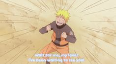 One can only wonder who he's talking about. Hinata? Sakura? Even the ramen he seems to love so much?