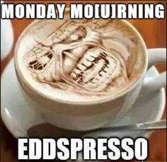 Monday morning Eddspresso #IronMaiden #Eddie \m/