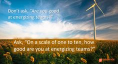 """Reach for better, not perfect. If you are a """"7"""" when it comes to energizing teams, how might you become an """"8"""". (Hint: Trying harder usually isn't the answer.)"""