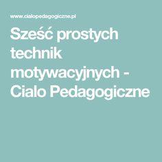 Sześć prostych technik motywacyjnych - Cialo Pedagogiczne