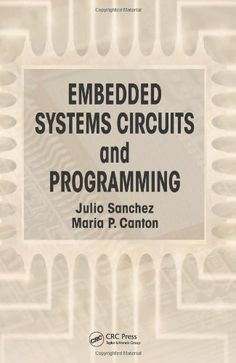 Embedded systems circuits and programming / Julio Sanchez, Maria P. Canton