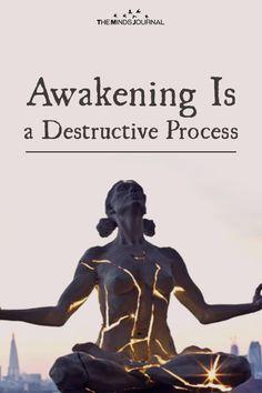 Awakening Is a Destructive Process - https://themindsjournal.com/awakening-is-a-destructive-process/