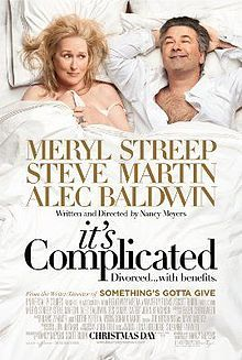 It's Complicated    Theatrical release poster  Directed by	Nancy Meyers  Produced by	  Nancy Meyers  Scott Rudin  Written by	Nancy Meyers  Starring	  Meryl Streep  Steve Martin  Alec Baldwin  Music by	  Heitor Pereira  Hans Zimmer  Cinematography	John Toll  Editing by	  Joe Hutshing  David Moritz  Studio	Relativity Media  Distributed by	Universal Pictures  Release date(s)	  December 25, 2009