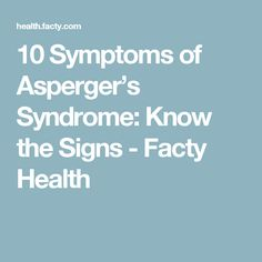 10 Symptoms of Asperger's Syndrome: Know the Signs  - Facty Health