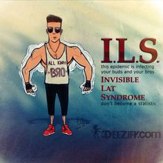 #ILS this epidemic is infecting your buds and your bros  #InvisibleLatSyndrome don't become a statistic #gymhumor