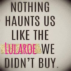 Nothing haunts us like the Lularoe we didnt buy!  #truth   Welcome to join my online boutique at: https://www.facebook.com/groups/lularoeboutiquewithKimMichels/