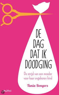 Prachtig   boek.https://bycorinne.wordpress.com/2015/02/25/de-dag-dat-ik-doodging-tania-bongers/