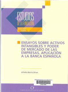 Ensayos sobre activos intangibles y poder de mercado de las empresas : aplicación a la banca española / Alfredo Martín Oliver