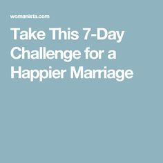 Take This 7-Day Challenge for a Happier Marriage