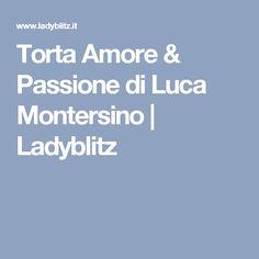 Torta Amore & Passione di Luca Montersino | Ladyblitz