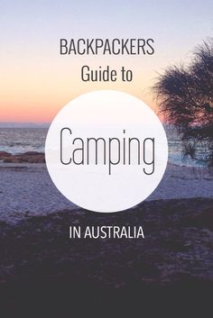 Guide to camping in Australia for backpackers and budget travelers.