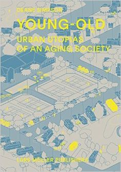 Young-Old. Urban Utopias of an Aging Society - Google Search