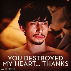"""You destroyed my heart... thanks."" -Adam #GIRLS Season 2"