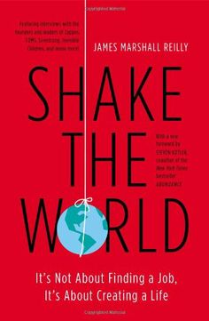 Shake the World: It's Not About Finding a Job, It's About Creating a Life by James Marshall Reilly,http://www.amazon.com/dp/1591846552/ref=cm_sw_r_pi_dp_dxRxtb0ZA8H2P23H