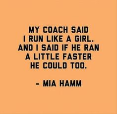 A quote by Mia Hamm Quotes Thoughts, Life Quotes Love, Woman Quotes, Quotes To Live By, Me Quotes, Funny Quotes, Quotes Images, Best Quotes For Girls, Quotes Women