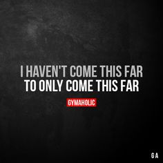 I haven't come this far To only come this far. More motivation: https://www.gymaholic.co #fitness #motivation #gymaholic